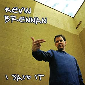 I Said It | [Kevin Brennan]