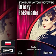 Ofiary pólswiatka (       UNABRIDGED) by Stanislaw A. Wotowski Narrated by Slawomir Holland