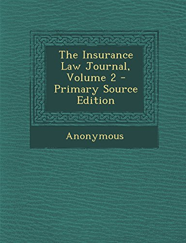 The Insurance Law Journal, Volume 2 - Primary Source Edition