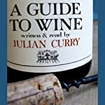 A Guide to Wine | Julian Curry