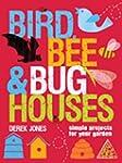 Bird, Bee & Bug Houses: Simple Projec...