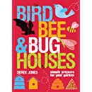 Bird, Bee & Bug Houses: Simple Projects for Your Garden