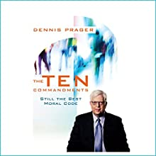 The Ten Commandments: Still the Best Moral Code (       UNABRIDGED) by Dennis Prager Narrated by Lee Robertson
