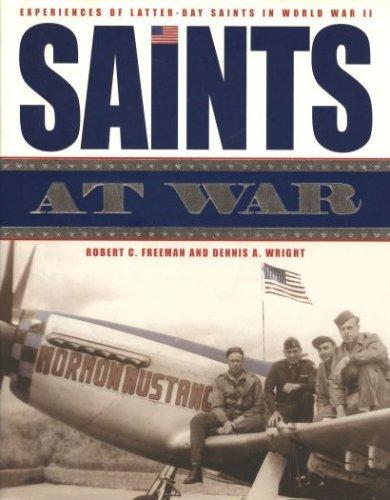 Saints at War: Experiences of Latter-Day Saints in World War II, ROBERT C. FREEMAN, DENNIS A. WRIGHT