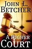 A Higher Court: One Mans Search for the Truth of Gods Existence