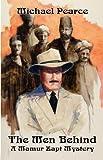 The Men Behind:  A Mamur Zapt Mystery