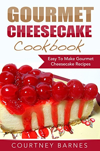 gourmet-cheesecake-cookbook-easy-to-make-gourmet-cheesecake-recipes-english-edition
