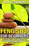 Feng Shui For Beginners: The Ultimate Beginners Guide To Feng Shui, Basic Feng Shui Tips & Feng Shui Principles For Attracting Wealth, Harmony & Love ... office, feng shui colors, feng shui bagua)