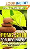 Feng Shui For Beginners: The Ultimate Beginner's Guide To Feng Shui, Basic Feng Shui Tips & Feng Shui Principles For Attracting Wealth, Harmony & Love ... office, feng shui colors, feng shui bagua)