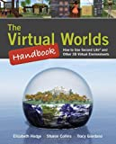 The Virtual Worlds Handbook: How to Use Second Life and Other 3D Virtual Environments