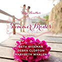 Summer Brides: A Year of Weddings Novella Collection Audiobook by MaryBeth Whalen, Beth Wiseman, Debra Clopton Narrated by Julie Carr, Christy Ragland, Amber Quick