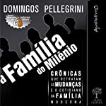 A família do milênio [The Family of the Millennium]: Crônicas que retratam as mudanças e o cotidiano da familia moderna | Domingos Pellegrini