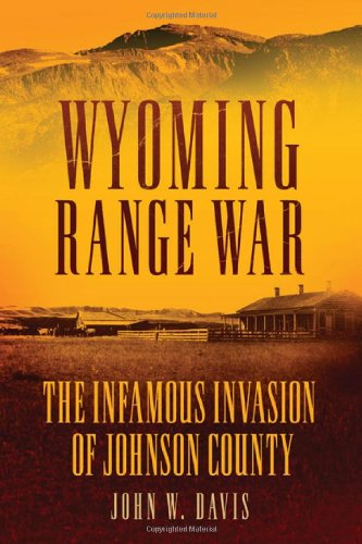 Wyoming Range War: The Infamous Invasion Of Johnson County front-1010585