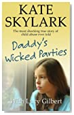 Daddy's Wicked Parties: The Most Shocking True Story of Child Abuse Ever Told (Skylark Child Abuse True Stories) (Volume 2)