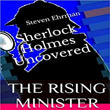 The Rising Minister: Sherlock Holmes Uncovered Tales, Book 6 (       UNABRIDGED) by Steven Ehrman Narrated by Patrick Conn