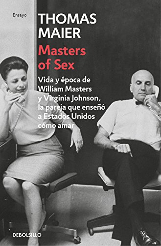 Masters of Sex: Vida y época de William Masters y Virginia Johnson, la pareja que enseñó a Estados Unidos cómo amar (ENSAYO-CRÓNICA)