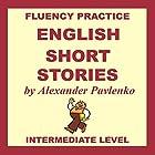 English, Short Stories, Intermediate Level: English Fluency Practice, Intermediate Level, Book 4 Hörbuch von Alexander Pavlenko Gesprochen von: Alistair Brown