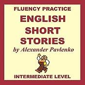 English, Short Stories, Intermediate Level: English Fluency Practice, Intermediate Level, Book 4 | Alexander Pavlenko
