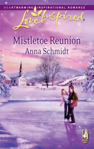 Mistletoe Reunion (Love Inspired #473), ANNA SCHMIDT