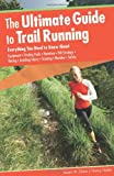 Ultimate Guide to Trail Running: Everything You Need To Know About Equipment * Finding Trails * Nutrition * Hill Strategy * Racing * Avoiding Injury * Training * Weather * Safety