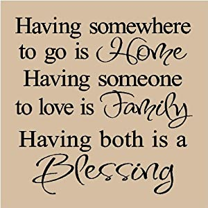 T03- Having somewhere to go is Home, Having someone to love is Family, Having both is a Blessing 12x12 vinyl wall art decals sayings words lettering quotes home decor