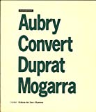 img - for Aubry - Convert - Duprat - Mogarra : Exposition du Juillet au 30 Octobre 1988 book / textbook / text book