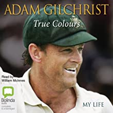 True Colours: My Life Audiobook by Adam Gilchrist Narrated by William McInnes