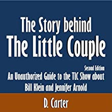 The Story Behind the Little Couple: An Unauthorized Guide to the TLC Show about Bill Klein and Jennifer Arnold (       UNABRIDGED) by D. Carter Narrated by Steve Williams