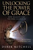 img - for Unlocking the Power of Grace: How Religion Uses the Bible Against Us book / textbook / text book