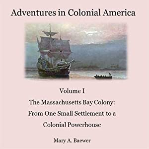 Adventures in Colonial America: Volume I The Massachusetts Bay Colony | [Mary Baewer]