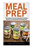 img - for Meal Prep: The Complete Guide On Prepping Quick and Easy Meals for Losing Weight and Feeling Great! book / textbook / text book