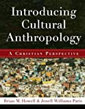 img - for Introducing Cultural Anthropology: A Christian Perspective book / textbook / text book