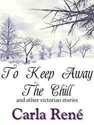 To Keep Away The Chill (and other Victorian stories)