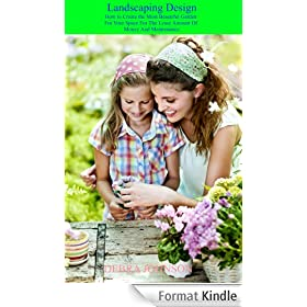 Landscaping Design: How to Create  the Most Beautiful Garden For Your Space, For The Least Amount Of Money And Maintenance (English Edition)