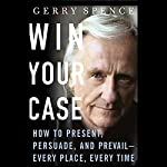 Win Your Case: How to Present, Persuade, and Prevail, Every Place, Every Time | Gerry Spence