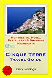 Cinque Terre, Italy Travel Guide - Sightseeing, Hotel, Restaurant & Shopping Highlights (Illustrated)