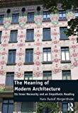 img - for The Meaning of Modern Architecture: Its Inner Necessity and an Empathetic Reading book / textbook / text book