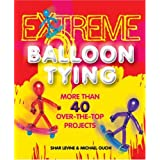 Extreme Balloon Tying: More Than 40 Over-The-Top Projectsby Shar Levine
