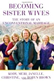 ISBN: 1451661215 - Becoming Sister Wives: The Story of an Unconventional Marriage