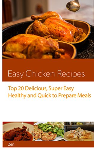 Easy Chicken Recipes: Top 20 Chicken Recipes from Around the World: Amazingly Easy and Delicious Chicken Recipes Healthy and Quick to Prepare Meals for Everyone by Zen Lavender