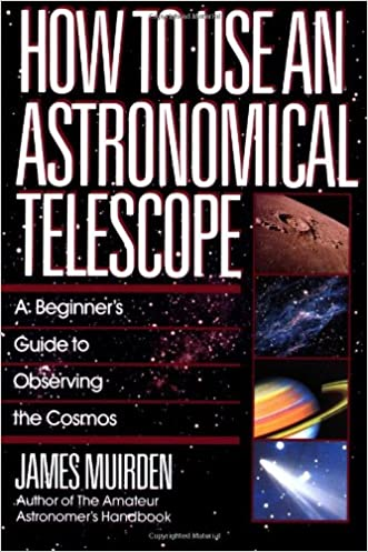 How To Use An Astronomical Telescope written by James Muirden