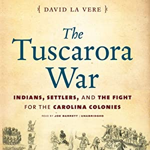 The Tuscarora War: Indians, Settlers, and the Fight for the Carolina Colonies | [David La Vere]