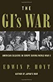 The GI's War: American Soldiers in Europe During World War II (081541031X) by Hoyt, Edwin P.