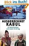 Ausgerechnet Kabul: 13 Geschichten vo...