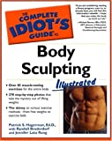 img - for By Ed.D. Patrick S. Hagerman The Complete Idiot's Guide to Body Sculpting Illustrated [Paperback] book / textbook / text book