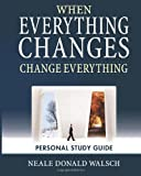 When Everything Changes, Change Everything: Workbook and Study Guide (1451529910) by Walsch, Neale Donald