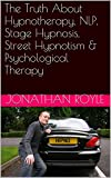 The Truth About Hypnotherapy, NLP, Stage Hypnosis, Street Hypnotism & Psychological Therapy