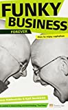 img - for Funky Business Forever: How to enjoy capitalism (3rd Edition) (Financial Times Series) by Nordstrom, Kjell, Ridderstrale, Jonas 3rd edition (2007) Paperback book / textbook / text book