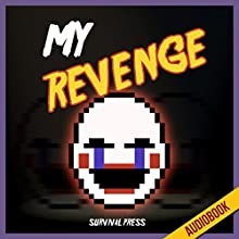My Revenge: An Unofficial Five Nights at Freddy's Novel (       UNABRIDGED) by  Survival Press Narrated by Heather Smith