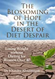 The Blossoming of Hope in the Desert of Diet Despair: Losing Weight without Dieting for Women over 40